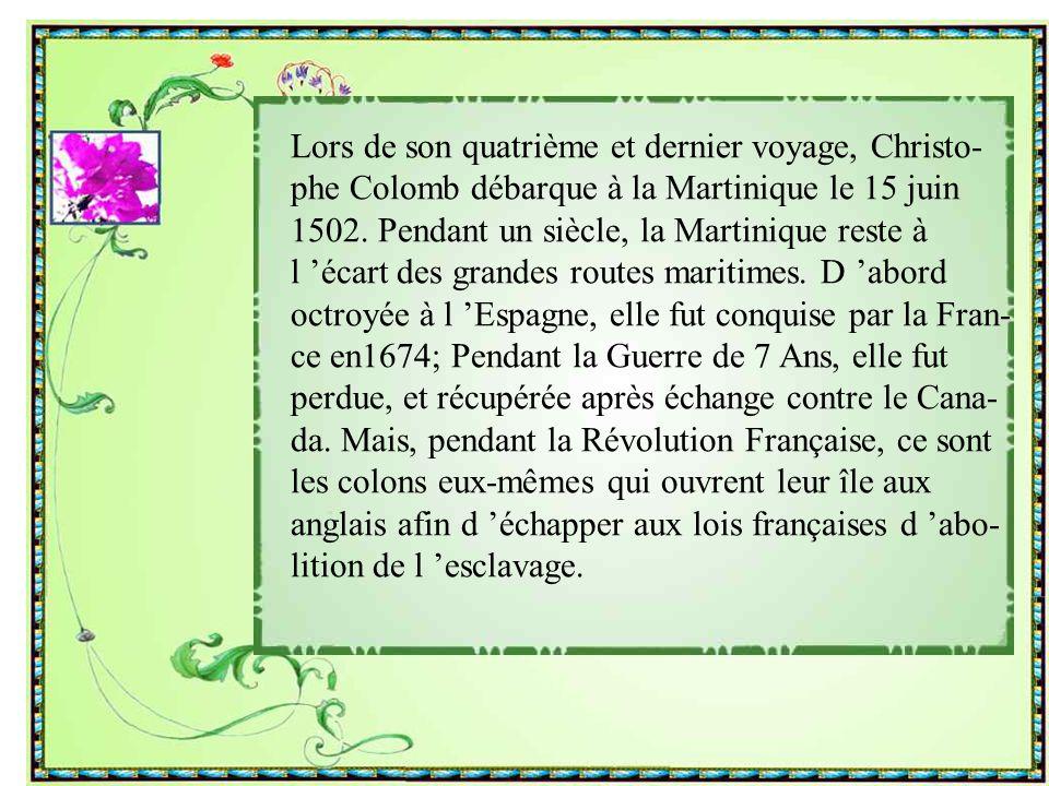 Lors de son quatrième et dernier voyage, Christo- phe Colomb débarque à la Martinique le 15 juin 1502.