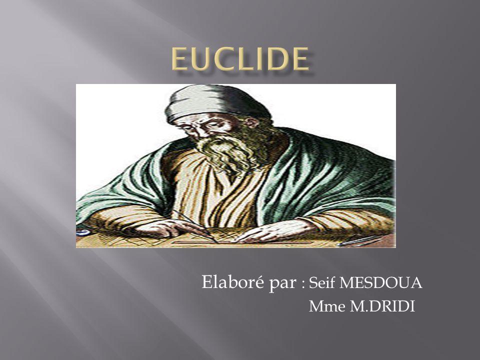  Euclide est un mathématicien Grec qui a vécu probablement au 3ème siècle avant notre ère.