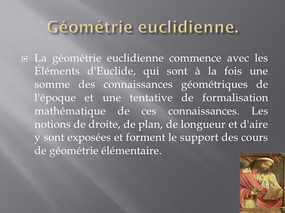  La géométrie euclidienne commence avec les Éléments d'Euclide, qui sont à la fois une somme des connaissances géométriques de l'époque et une tentat