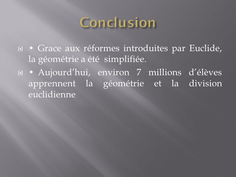 Grace aux réformes introduites par Euclide, la géométrie a été simplifiée. Aujourd'hui, environ 7 millions d'élèves apprennent la géométrie et la di