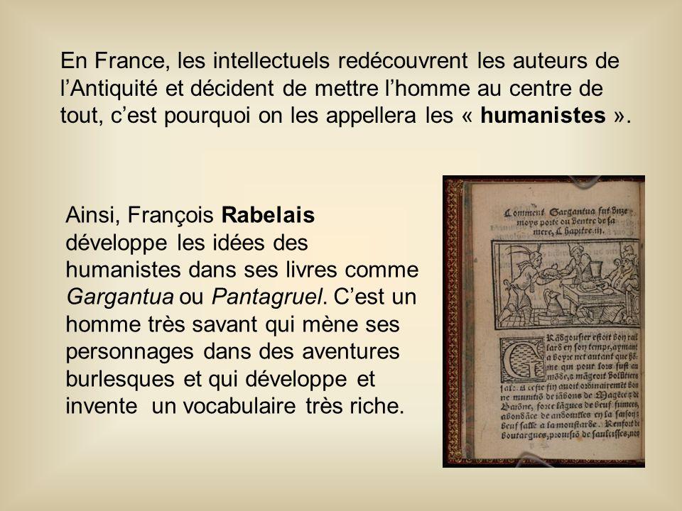 En France, les intellectuels redécouvrent les auteurs de l'Antiquité et décident de mettre l'homme au centre de tout, c'est pourquoi on les appellera