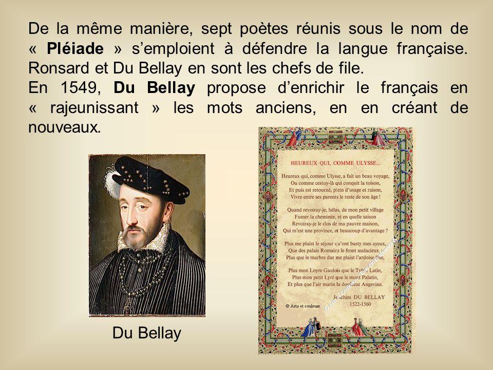 De la même manière, sept poètes réunis sous le nom de « Pléiade » s'emploient à défendre la langue française. Ronsard et Du Bellay en sont les chefs d