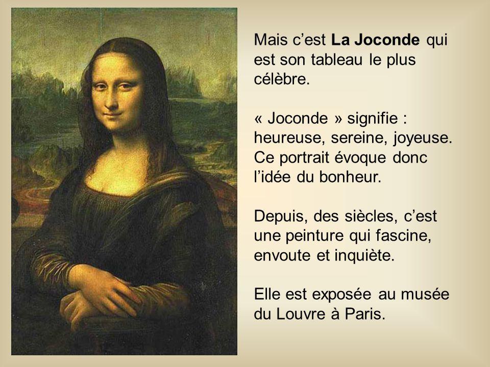 Mais c'est La Joconde qui est son tableau le plus célèbre. « Joconde » signifie : heureuse, sereine, joyeuse. Ce portrait évoque donc l'idée du bonheu