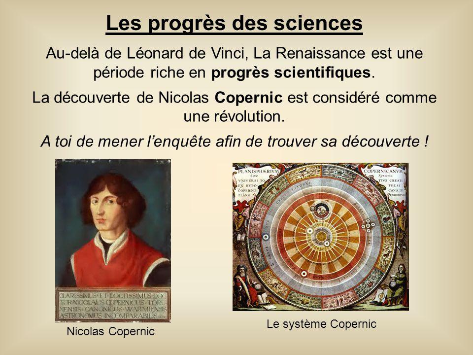 Au-delà de Léonard de Vinci, La Renaissance est une période riche en progrès scientifiques. La découverte de Nicolas Copernic est considéré comme une