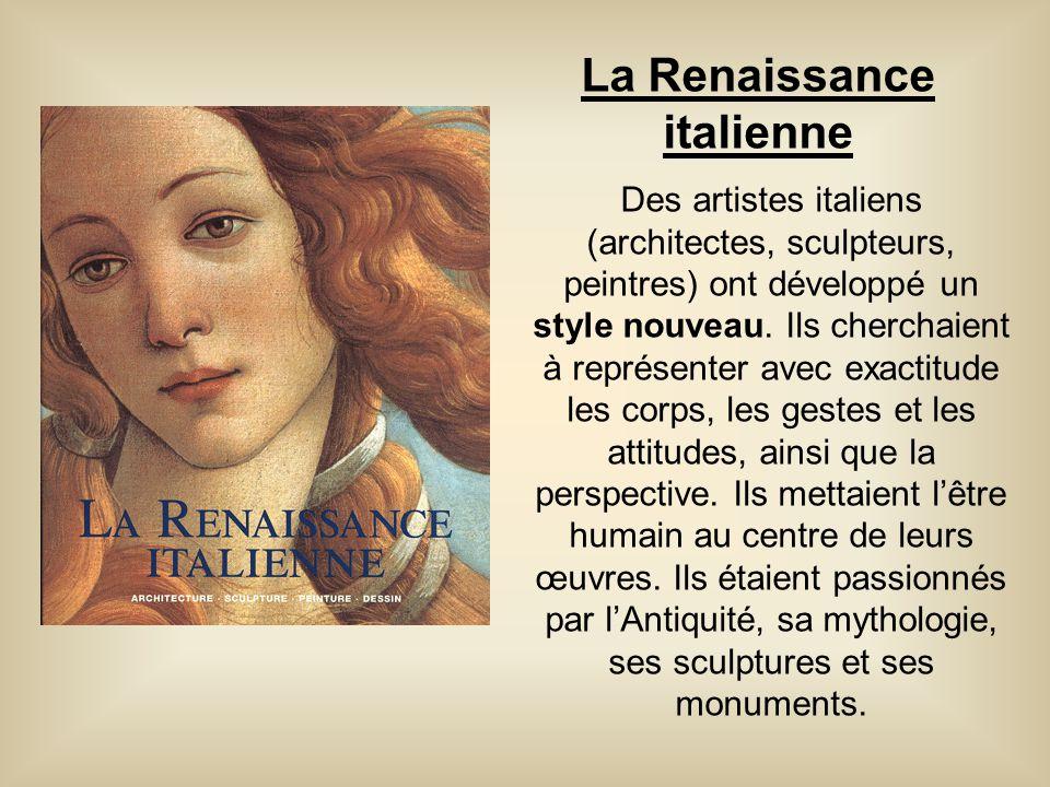 La Renaissance italienne Des artistes italiens (architectes, sculpteurs, peintres) ont développé un style nouveau. Ils cherchaient à représenter avec