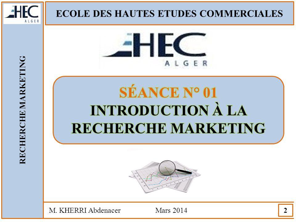ECOLE DES HAUTES ETUDES COMMERCIALES RECHERCHE MARKETING M. KHERRI Abdenacer Mars 2014 13