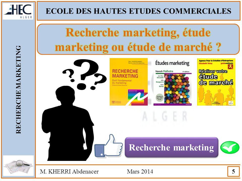 ECOLE DES HAUTES ETUDES COMMERCIALES RECHERCHE MARKETING M. KHERRI Abdenacer Mars 2014 16