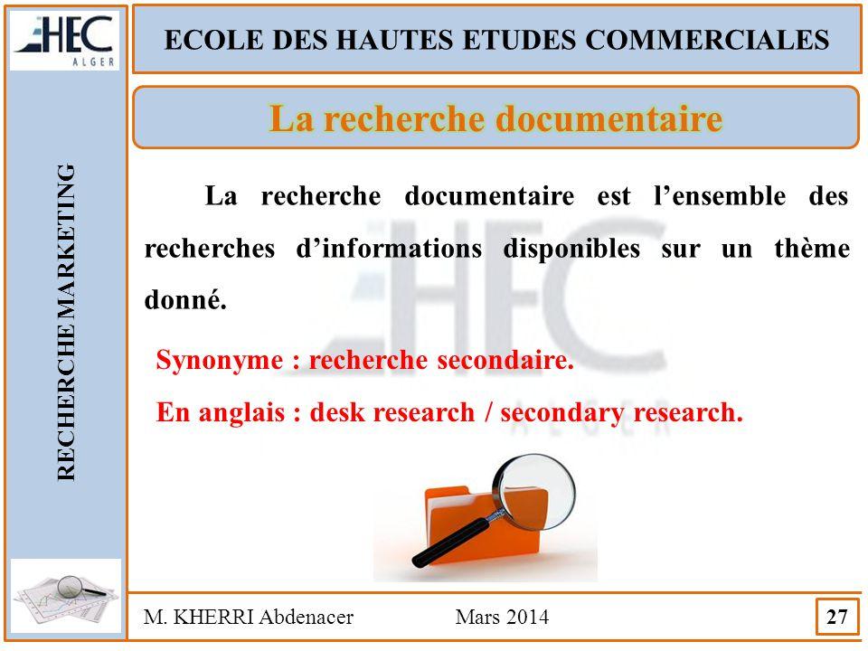 ECOLE DES HAUTES ETUDES COMMERCIALES RECHERCHE MARKETING M. KHERRI Abdenacer Mars 2014 27 La recherche documentaire est l'ensemble des recherches d'in