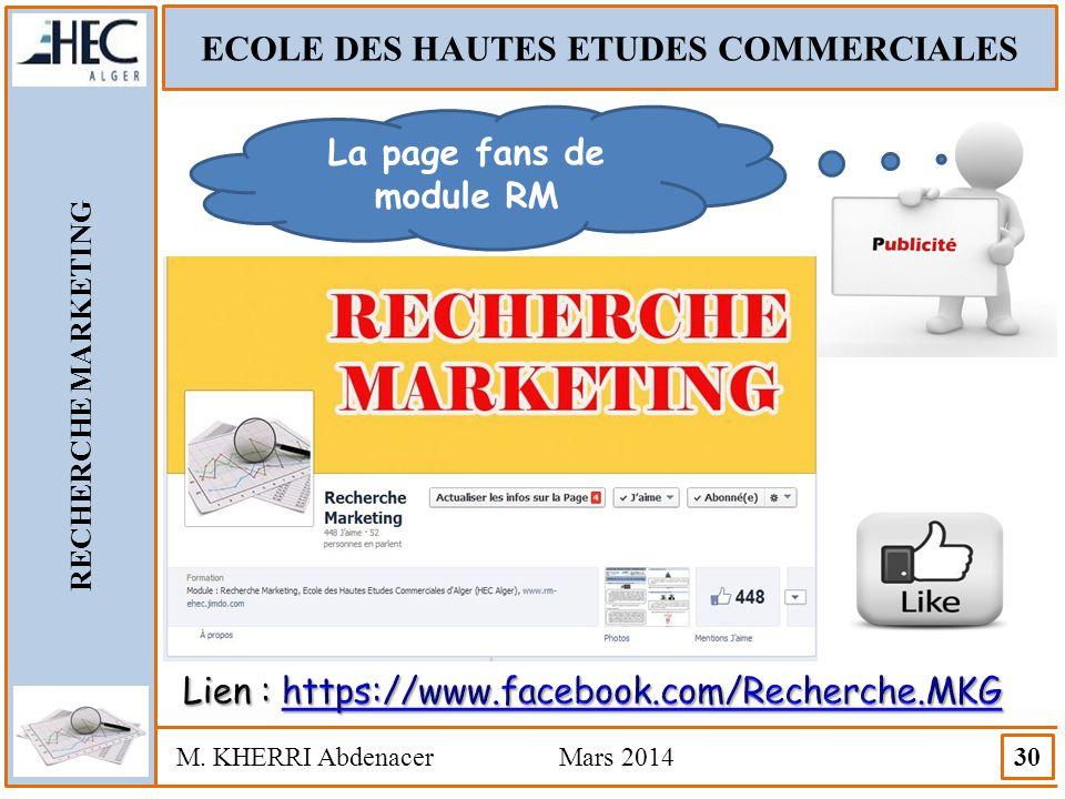ECOLE DES HAUTES ETUDES COMMERCIALES RECHERCHE MARKETING M. KHERRI Abdenacer Mars 2014 30 La page fans de module RM