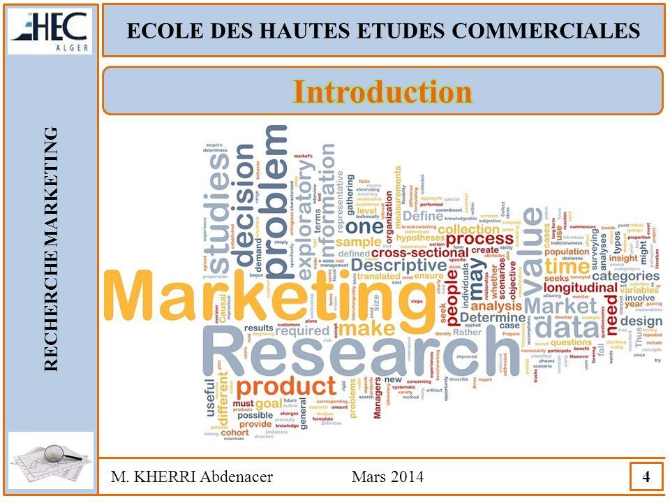 ECOLE DES HAUTES ETUDES COMMERCIALES RECHERCHE MARKETING M. KHERRI Abdenacer Mars 2014 4 Les entreprises vivent dans un environnement et des marchés q
