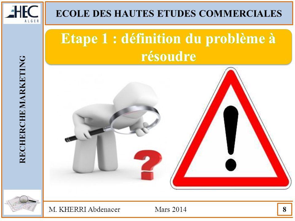 ECOLE DES HAUTES ETUDES COMMERCIALES RECHERCHE MARKETING M. KHERRI Abdenacer Mars 2014 8