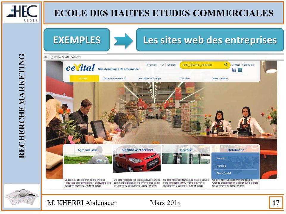 ECOLE DES HAUTES ETUDES COMMERCIALES RECHERCHE MARKETING M. KHERRI Abdenacer Mars 2014 17 EXEMPLES Les sites web des entreprises