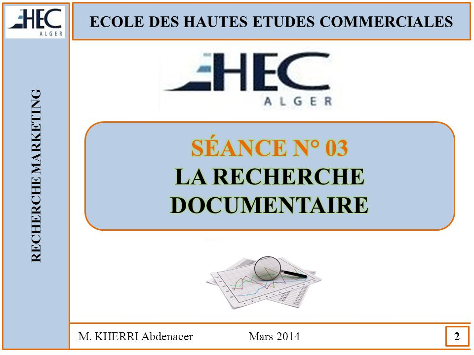 ECOLE DES HAUTES ETUDES COMMERCIALES RECHERCHE MARKETING M. KHERRI Abdenacer Mars 2014 3