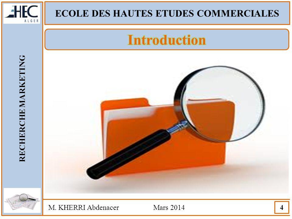 ECOLE DES HAUTES ETUDES COMMERCIALES RECHERCHE MARKETING M. KHERRI Abdenacer Mars 2014 4