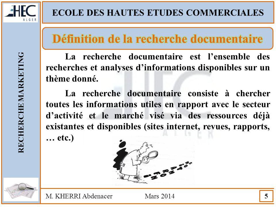 ECOLE DES HAUTES ETUDES COMMERCIALES RECHERCHE MARKETING M. KHERRI Abdenacer Mars 2014 5 La recherche documentaire est l'ensemble des recherches et an