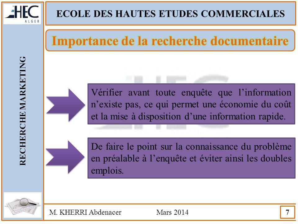 ECOLE DES HAUTES ETUDES COMMERCIALES RECHERCHE MARKETING M. KHERRI Abdenacer Mars 2014 7 Vérifier avant toute enquête que l'information n'existe pas,