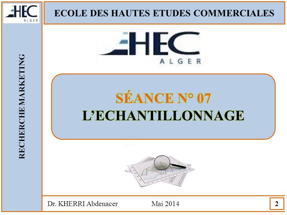 ECOLE DES HAUTES ETUDES COMMERCIALES RECHERCHE MARKETING Dr. KHERRI Abdenacer Mai 2014 2