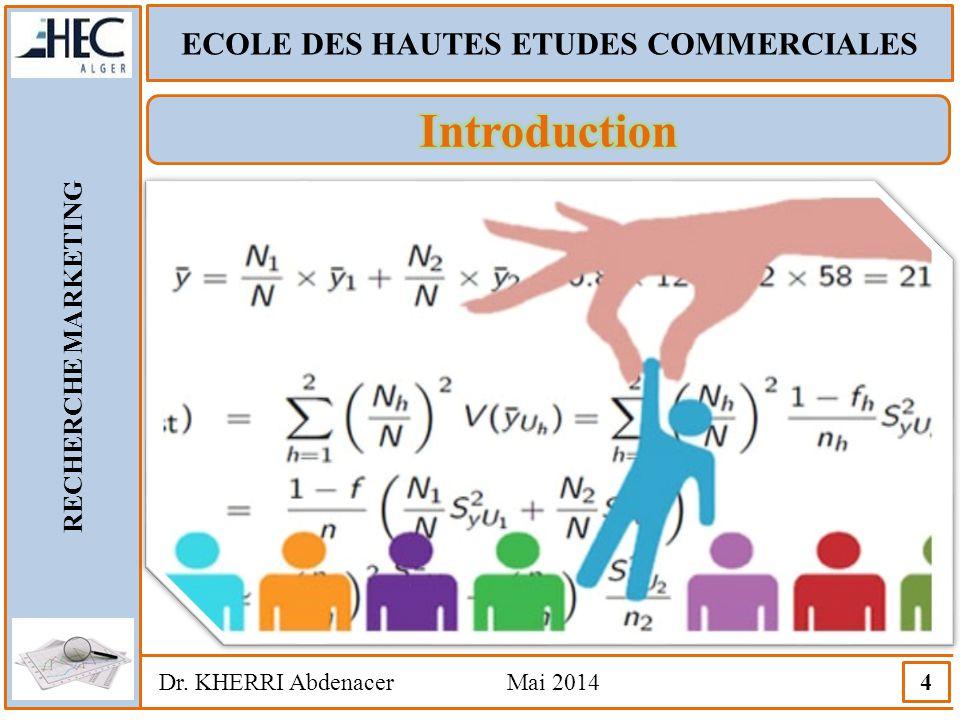 ECOLE DES HAUTES ETUDES COMMERCIALES RECHERCHE MARKETING Dr. KHERRI Abdenacer Mai 2014 4