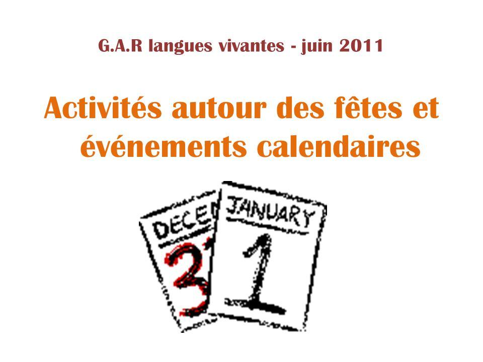 G.A.R langues vivantes - juin 2011 Activités autour des fêtes et événements calendaires