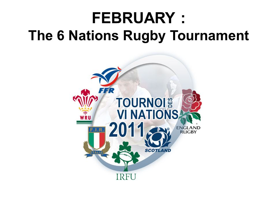 FEBRUARY : The 6 Nations Rugby Tournament