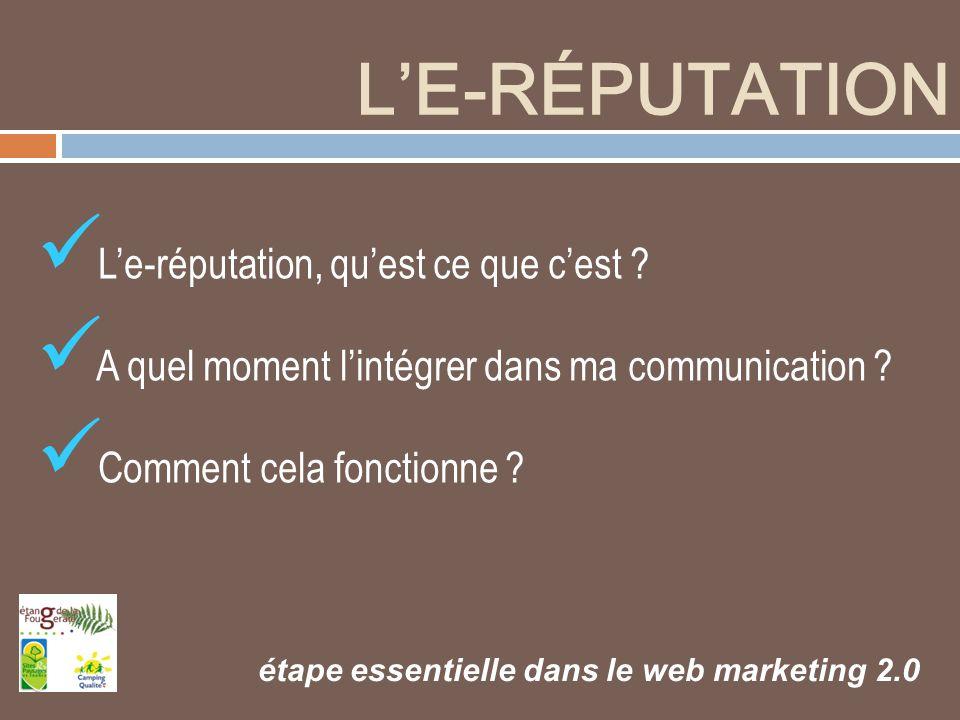 L'E-RÉPUTATION étape essentielle dans le web marketing 2.0 L'e-réputation, qu'est ce que c'est ? A quel moment l'intégrer dans ma communication ? Comm