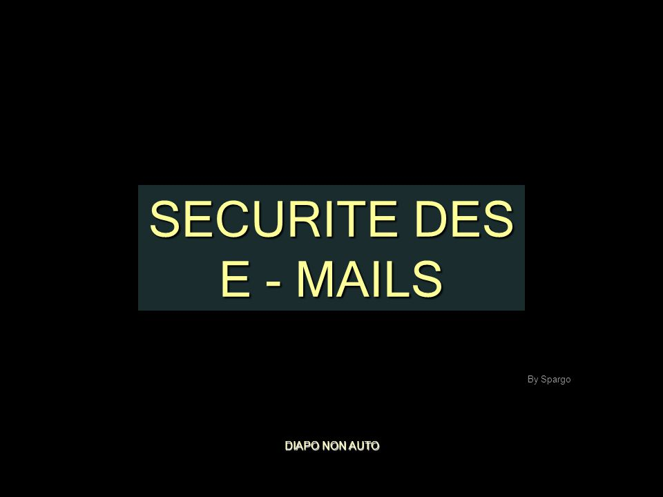 SECURITE DES E - MAILS DIAPO NON AUTO By Spargo