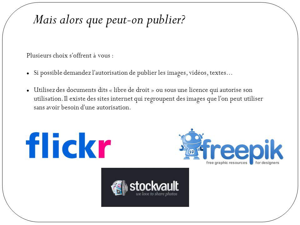 Mais alors que peut-on publier? Plusieurs choix s'offrent à vous : Si possible demandez l'autorisation de publier les images, vidéos, textes... Utilis