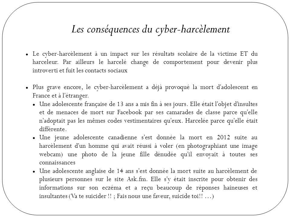 Les conséquences du cyber-harcèlement Le cyber-harcèlement à un impact sur les résultats scolaire de la victime ET du harceleur. Par ailleurs le harce