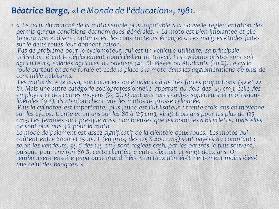 Béatrice Berge, «Le Monde de l'éducation», 1981. « Le recul du marché de la moto semble plus imputable à la nouvelle réglementation des permis qu'aux