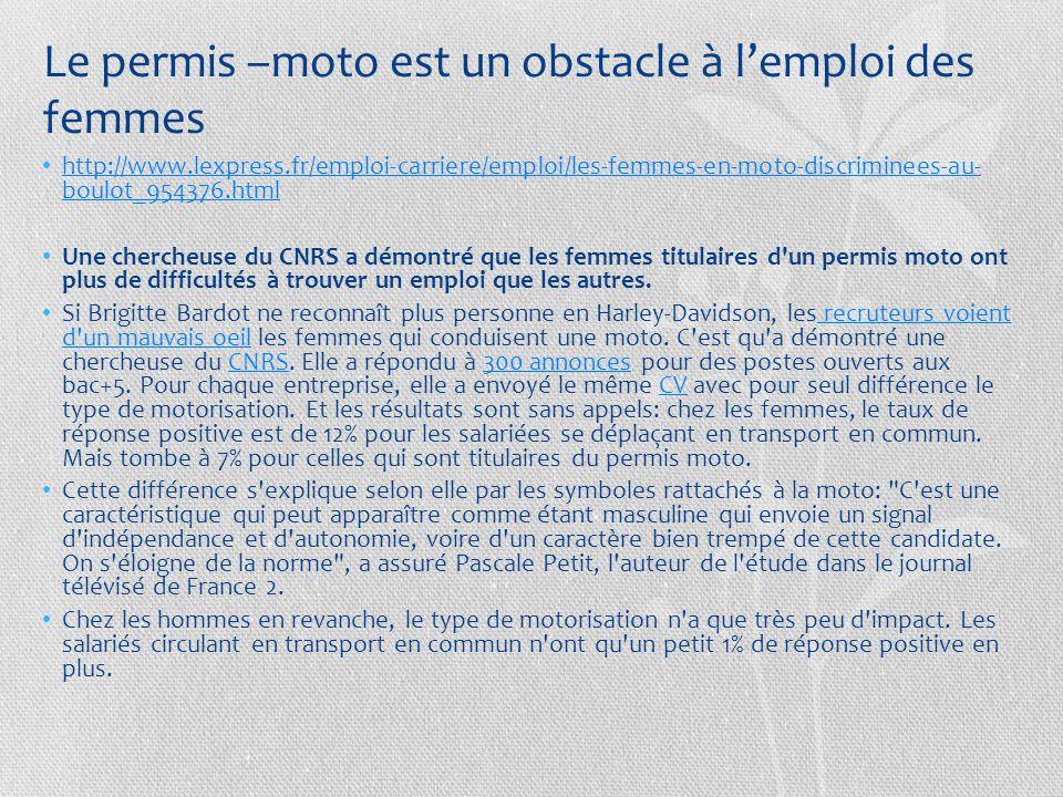 Le permis –moto est un obstacle à l'emploi des femmes http://www.lexpress.fr/emploi-carriere/emploi/les-femmes-en-moto-discriminees-au- boulot_954376.