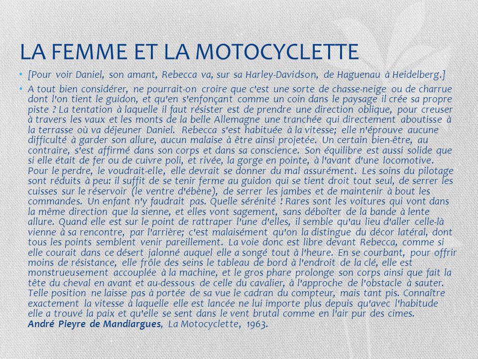 LA FEMME ET LA MOTOCYCLETTE [Pour voir Daniel, son amant, Rebecca va, sur sa Harley-Davidson, de Haguenau à Heidelberg.] A tout bien considérer, ne po