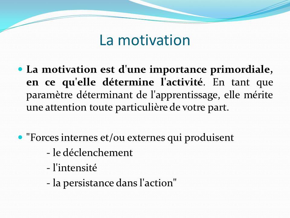 La motivation est d une importance primordiale, en ce qu elle détermine l activité.