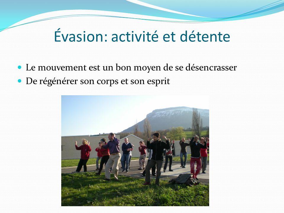 Évasion: activité et détente Le mouvement est un bon moyen de se désencrasser De régénérer son corps et son esprit
