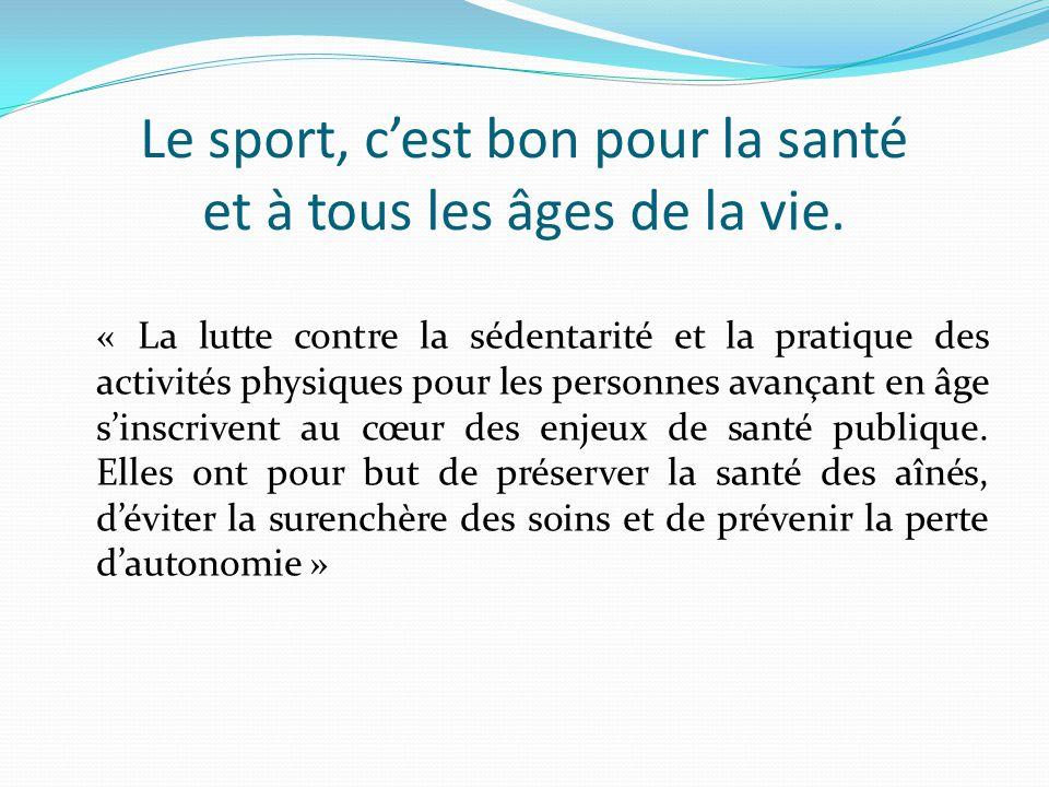 Le sport, c'est bon pour la santé et à tous les âges de la vie.