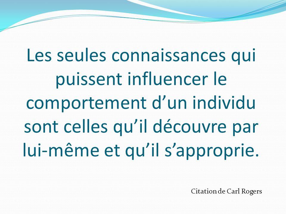 Les seules connaissances qui puissent influencer le comportement d'un individu sont celles qu'il découvre par lui-même et qu'il s'approprie.
