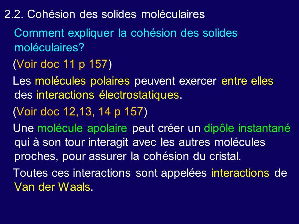 Comment expliquer la cohésion des solides moléculaires? (Voir doc 11 p 157) Les molécules polaires peuvent exercer entre elles des interactions électr