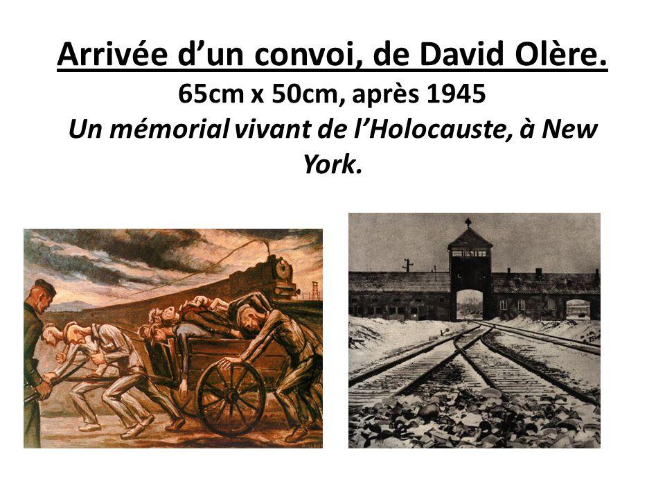 Arrivée d'un convoi, de David Olère. 65cm x 50cm, après 1945 Un mémorial vivant de l'Holocauste, à New York.