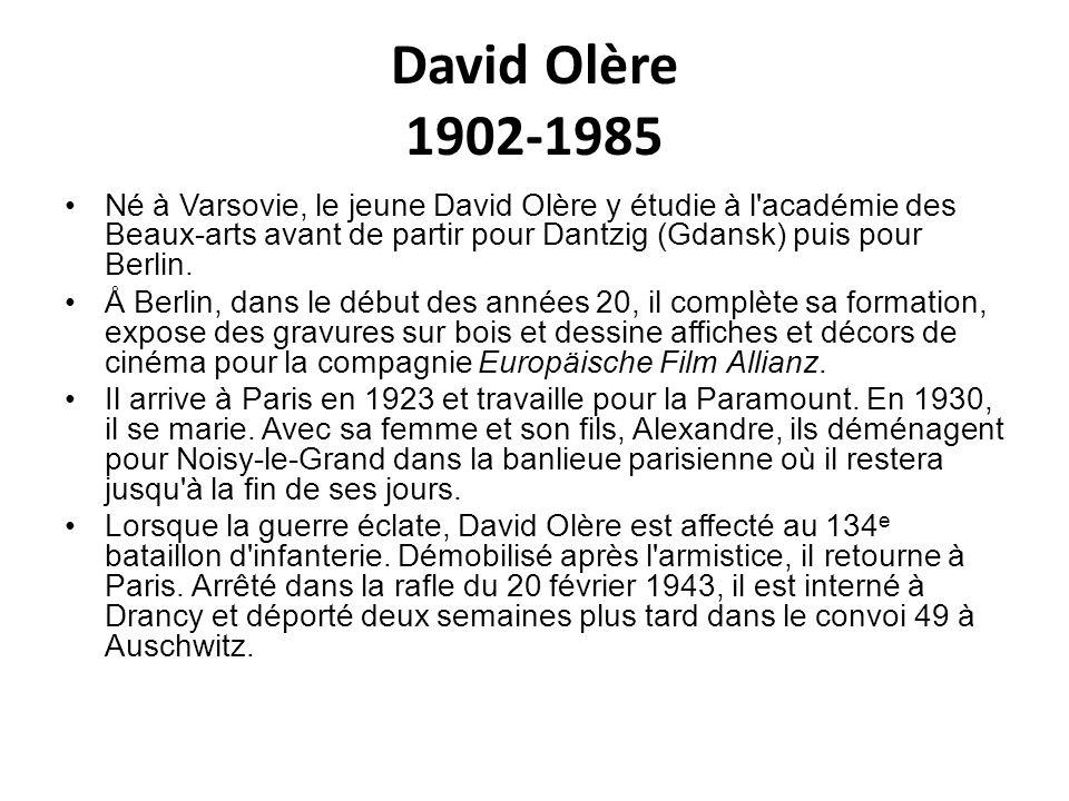 David Olère 1902-1985 Né à Varsovie, le jeune David Olère y étudie à l'académie des Beaux-arts avant de partir pour Dantzig (Gdansk) puis pour Berlin.