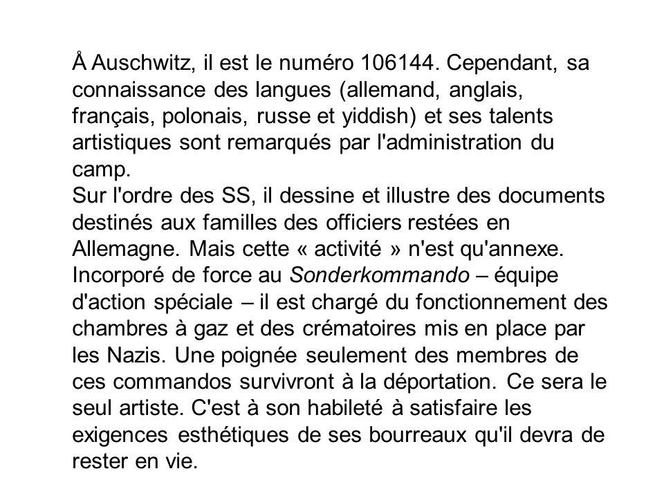 Å Auschwitz, il est le numéro 106144. Cependant, sa connaissance des langues (allemand, anglais, français, polonais, russe et yiddish) et ses talents
