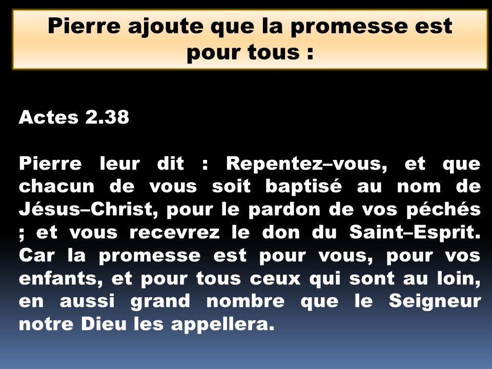 Actes 2.38 Pierre leur dit : Repentez–vous, et que chacun de vous soit baptisé au nom de Jésus–Christ, pour le pardon de vos péchés ; et vous recevrez