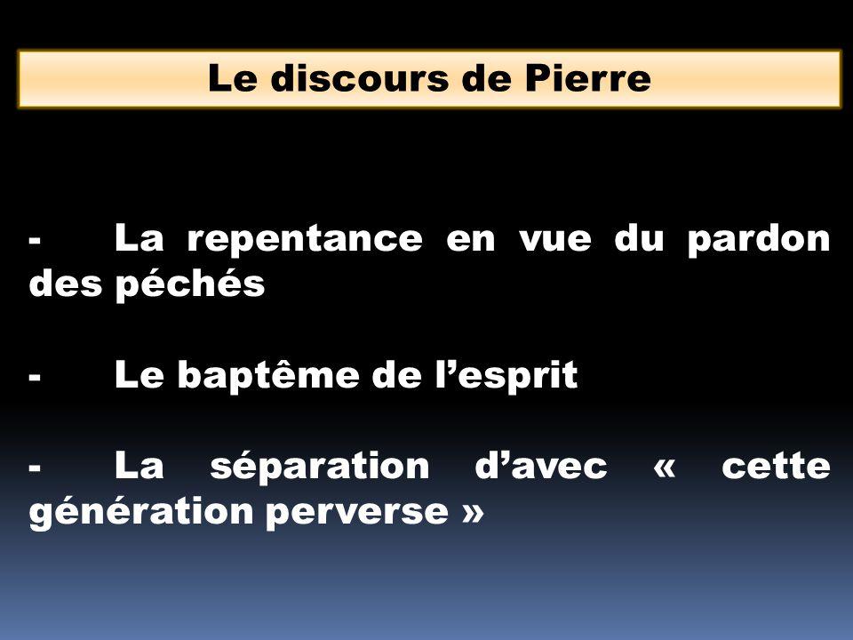 Le discours de Pierre -La repentance en vue du pardon des péchés -Le baptême de l'esprit -La séparation d'avec « cette génération perverse »