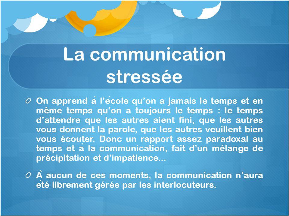 La communication stressée On apprend a ̀ l'ecole qu'on a jamais le temps et en même temps qu'on a toujours le temps : le temps d'attendre que les autr