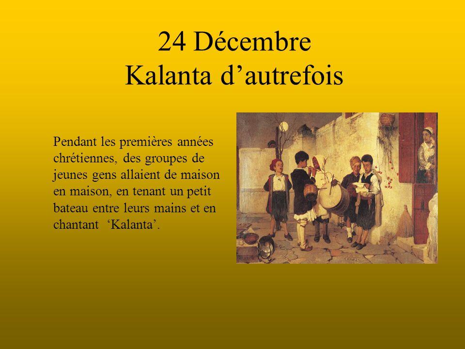 24 Décembre Kalanta d'autrefois Pendant les premières années chrétiennes, des groupes de jeunes gens allaient de maison en maison, en tenant un petit