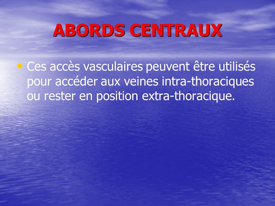 ABORDS CENTRAUX Ces accès vasculaires peuvent être utilisés pour accéder aux veines intra-thoraciques ou rester en position extra-thoracique.