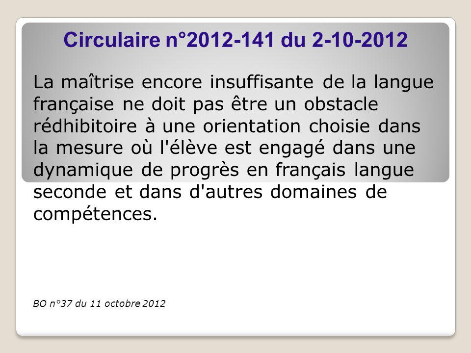 La maîtrise encore insuffisante de la langue française ne doit pas être un obstacle rédhibitoire à une orientation choisie dans la mesure où l élève est engagé dans une dynamique de progrès en français langue seconde et dans d autres domaines de compétences.