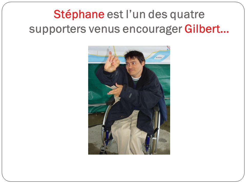Stéphane est l'un des quatre supporters venus encourager Gilbert…