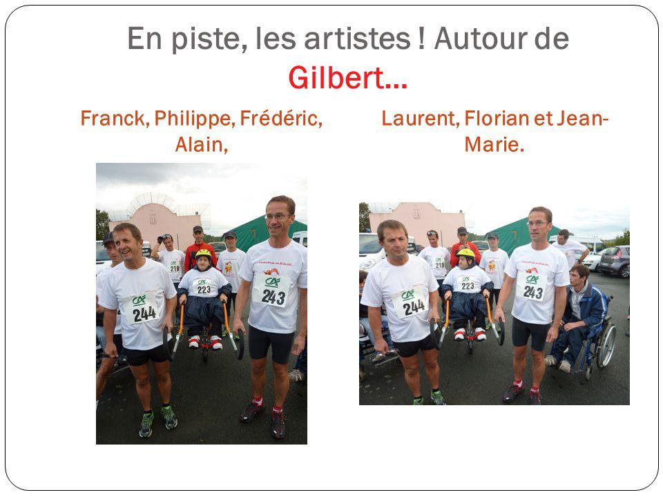 En piste, les artistes ! Autour de Gilbert… Franck, Philippe, Frédéric, Alain, Laurent, Florian et Jean- Marie.