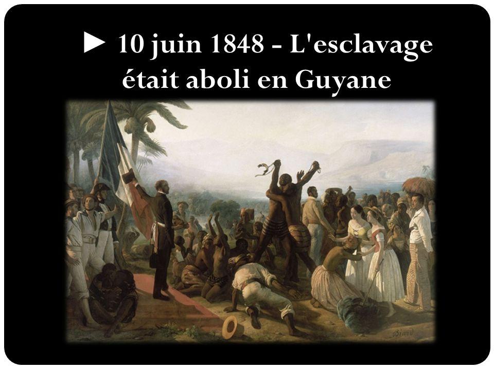 ► 10 juin 1848 - L'esclavage était aboli en Guyane française.
