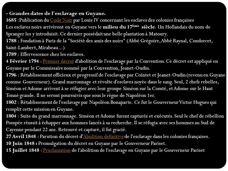 - Grandes dates de l'esclavage en Guyane. 1685 :Publication du Code Noir par Louis IV concernant les esclaves des colonies françaisesCode Noir Les esc