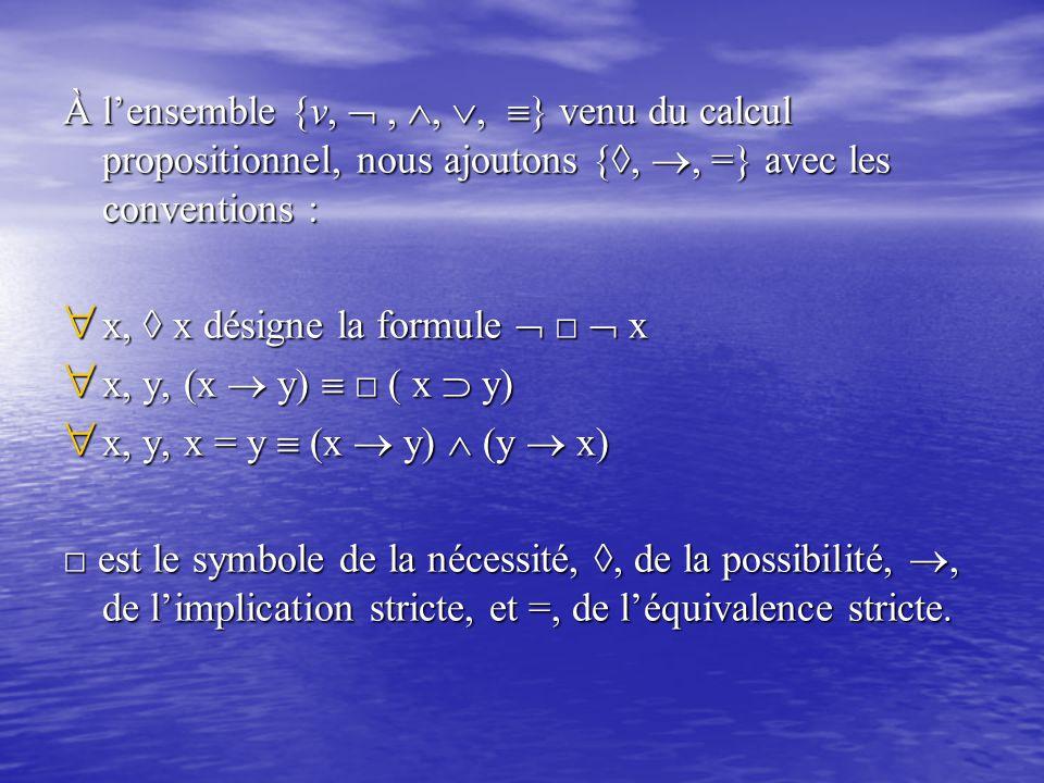 À l'ensemble {v, ,  } venu du calcul propositionnel, nous ajoutons {◊, , =} avec les conventions :  x, ◊ x désigne la formule  □  x 